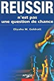 Goldratt, Eliyahu M.: Réussir n'est pas une question de chance (French Edition)