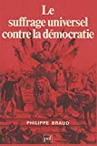 Braud, Philippe: Le suffrage universel contre la democratie (French Edition)