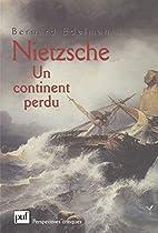 Nietzsche, un continent perdu by Bernard…