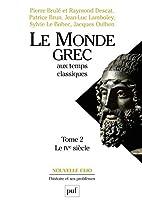 Le monde grec aux temps classiques by Pierre…