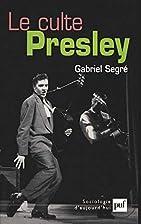 Le culte Presley by Gabriel Segré