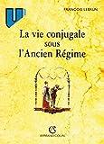 Lebrun: La Vie conjugale sous l'ancien régime, 4e édition (French Edition)