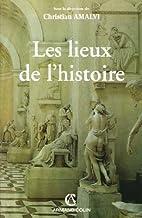Les lieux de l'histoire by Christian…
