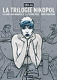 Enki Bilal: La Trilogie Nikopol: La foire aux immortels ; La femme piège ; Froid équateur