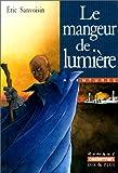 Sanvoisin, Eric: Le Mangeur de lumière (French Edition)