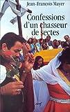 Mayer, Jean-Francois: Confessions d'un chasseur de sectes (L'Histoire a vif) (French Edition)