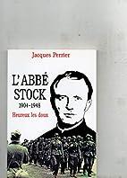 L'abbé Stock (1904-1948): Heureux les doux…