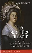 Le sacrifice du soir: vie et mort de Madame…