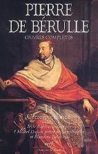 Pierre de Bérulle - Oeuvres complètes.…