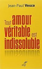 Tout amour véritable est indissoluble :…