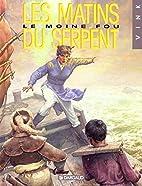 Le Moine fou, tome 6 : Les matins du serpent…