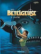 Bételgeuse, tome 5 : L'Autre by Leo