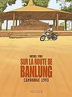 Sur la route de Banlung : Cambodge 1993 by…