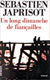 Japrisot, Sebastien: Un Long Dimanche De Fiancailles: Roman