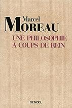 Une philosophie à coups de rein by Marcel…