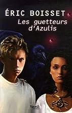 Les guetteurs d'Azulis by Eric Boisset