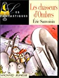 Sanvoisin, Eric: Les chasseurs d'ombres (French Edition)