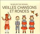 Vieilles chansons et rondes by M. Boutet de…
