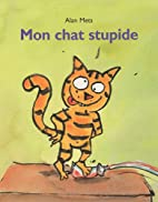 Mon Chat Stupide (French Edition) by A Mets