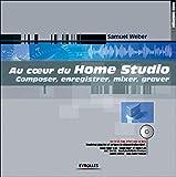 Weber, Samuel: Au coeur du Home Studio (avec CD-Rom offert) (French Edition)