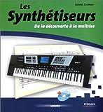 Ichbiah, Daniel: Les Synthétiseurs: De la découverte à la maîtrise (inclus un CD) (French Edition)