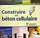 Construire en béton cellulaire by Christian…