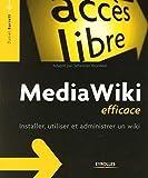 Barrett, Daniel: Media Wiki efficace: Installer, utiliser et administrer un wiki