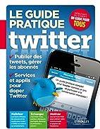 Le guide pratique Twitter. Publier des…