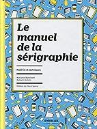 Le manuel de la sérigraphie :…