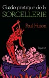Paul Huson: Guide pratique de la sorcellerie (French Edition)
