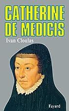 Catherine de Médicis by Ivan Cloulas