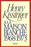 Henry Kissinger: A la maison-blanche (French Edition)