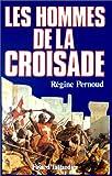 Pernoud, Régine: Les hommes de la croisade (French Edition)