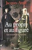 Attali, Jacques: Au propre et au figure: Une histoire de la propriete (French Edition)