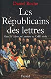 Roche, Daniel: Les Republicains Des Lettres: Gens De Culture Et Lumieres Au XVIIIe Siecle