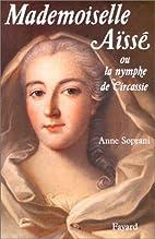 Mademoiselle Aïssé by Anne…