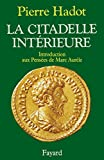 Hadot, Pierre: La Citadelle Interieure: Introduction Aux Pensees De Marc Aurele