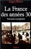 Weber, Eugen: La France des années 30. Tourments et perplexités (French Edition)
