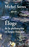 Michel Serres: Eloge de la philosophie en langue française (French Edition)