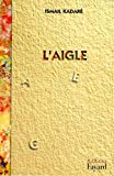 Kadaré, Ismaïl: L'Aigle (French Edition)