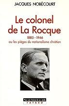 Le Colonel de La Rocque (1885-1946). Ou les…