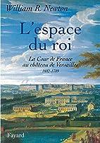 L'espace du roi : la Cour de France au…