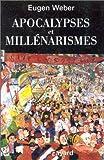 Eugen Weber: Apocalypses et millénarismes (French Edition)