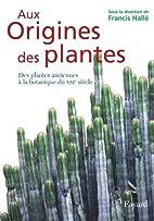 Aux Origines des plantes : Tome 1, Des…