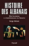 Metais, Serge: Histoire Des Albanais: Des Illyriens a L&#39;independance Du Kosovo