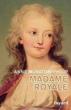Madame Royale: Fille de Louis XVI et de…