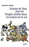 Jaroslav Hasek: Histoire du Parti pour un Progrès modéré dans les Limites de la Loi (French Edition)