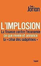 L'implosion. La finance contre l'économie:…