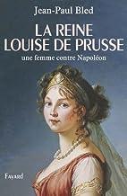 La reine Louise de Prusse : Une femme contre…