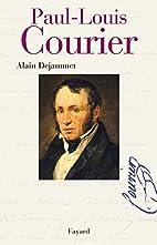 Paul-Louis Courier: vies... by Alain…